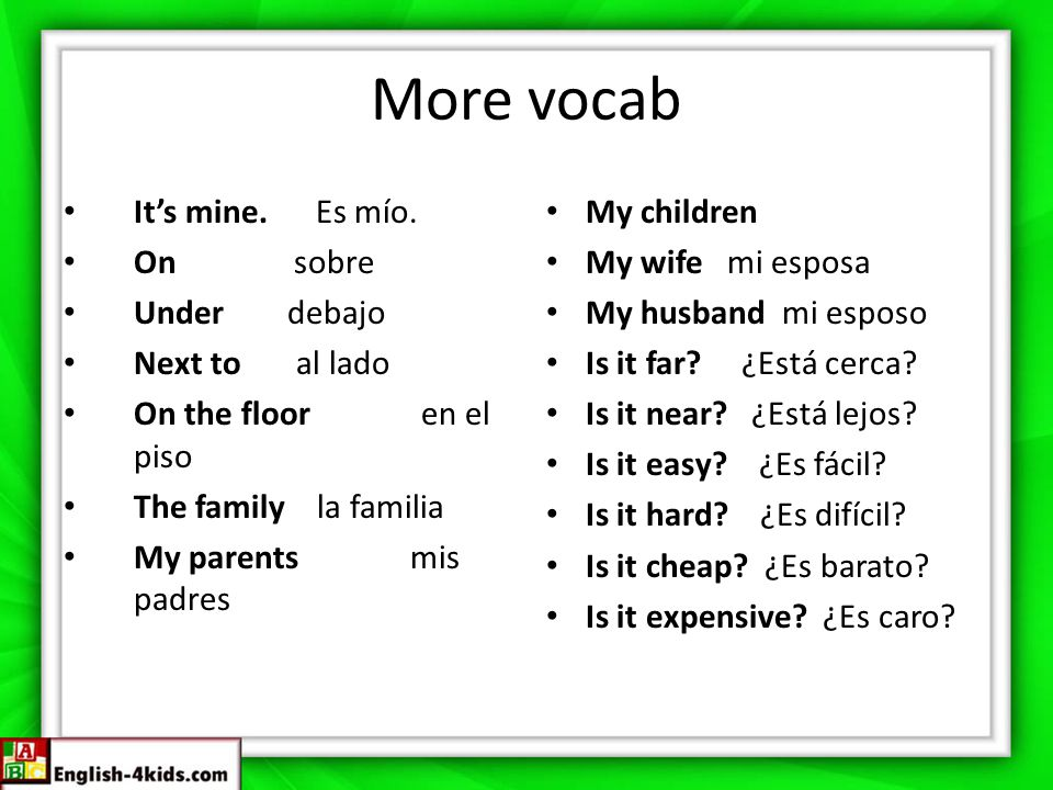 More vocab It's mine. Es mío. On sobre Under debajo Next to al lado