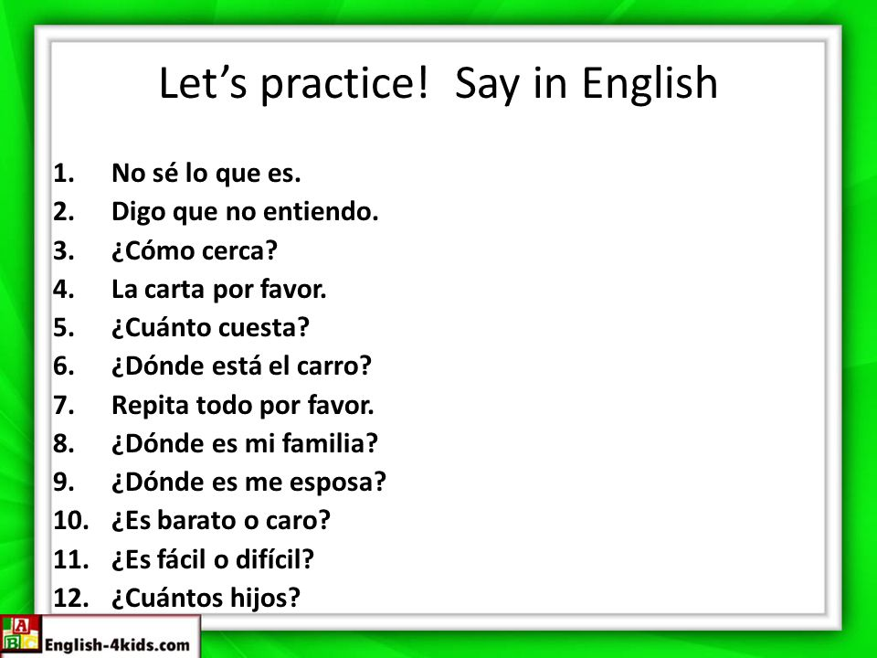 Let's practice! Say in English