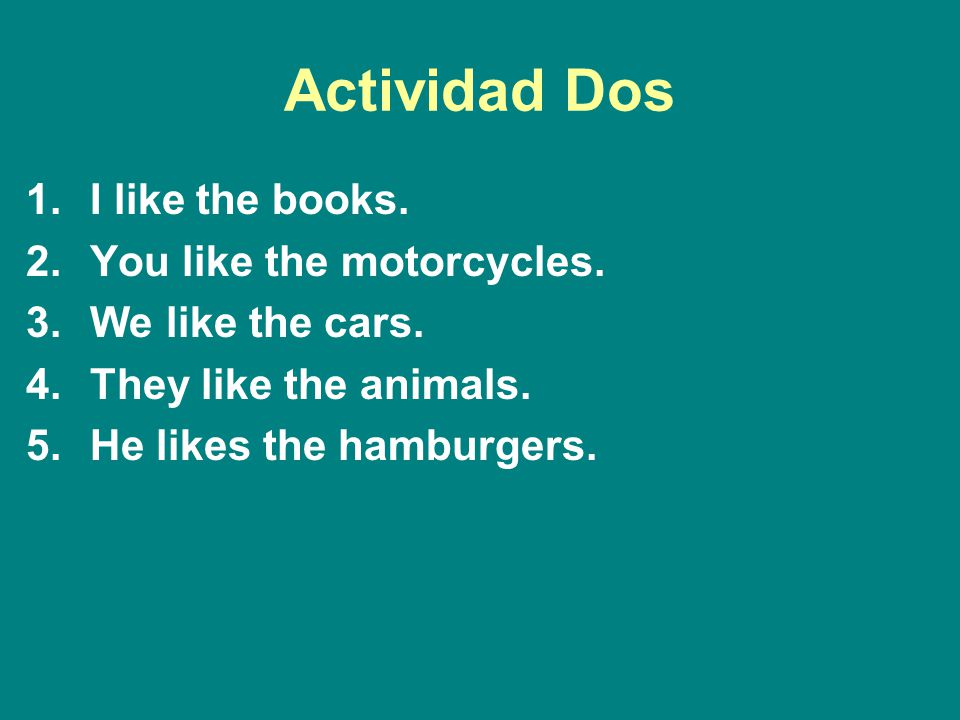 Actividad Dos I like the books. You like the motorcycles.