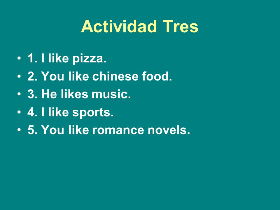 Actividad Tres 1. I like pizza. 2. You like chinese food.