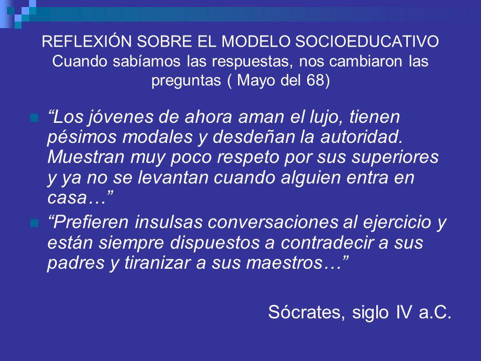 REFLEXIÓN SOBRE EL MODELO SOCIOEDUCATIVO Cuando sabíamos las respuestas, nos cambiaron las preguntas ( Mayo del 68)