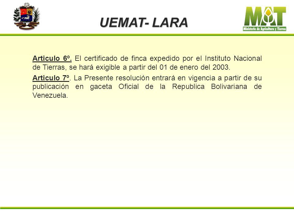 UEMAT- LARA Articulo 6º. El certificado de finca expedido por el Instituto Nacional de Tierras, se hará exigible a partir del 01 de enero del 2003.