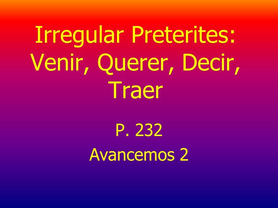Irregular Preterites: Venir, Querer, Decir, Traer