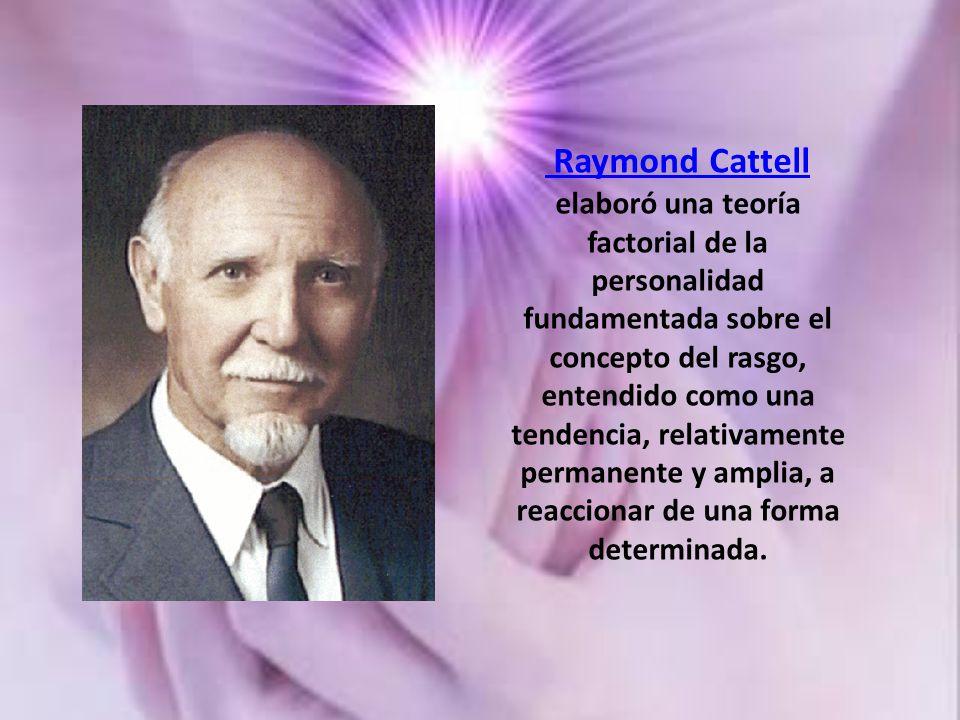 Raymond Cattell elaboró una teoría factorial de la personalidad fundamentada sobre el concepto del rasgo, entendido como una tendencia, relativamente permanente y amplia, a reaccionar de una forma determinada.