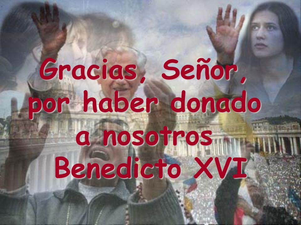 Gracias, Señor, por haber donado a nosotros Benedicto XVI