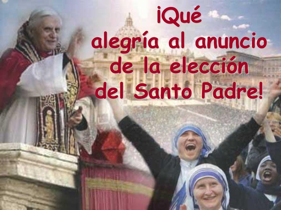 ¡Qué alegría al anuncio de la elección del Santo Padre!