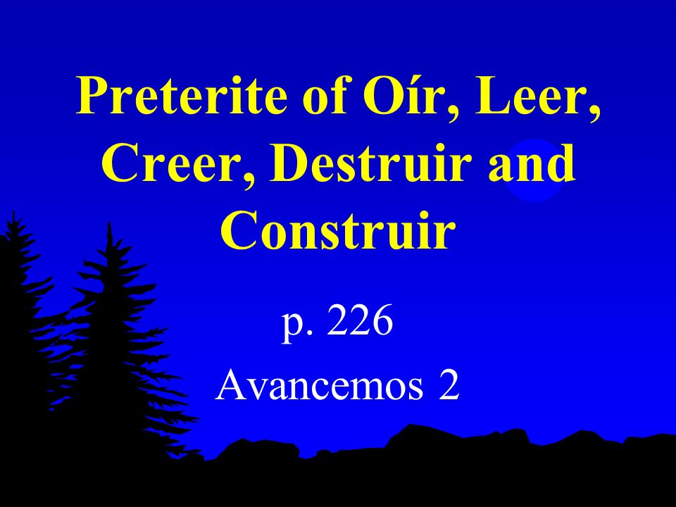 Preterite of Oír, Leer, Creer, Destruir and Construir