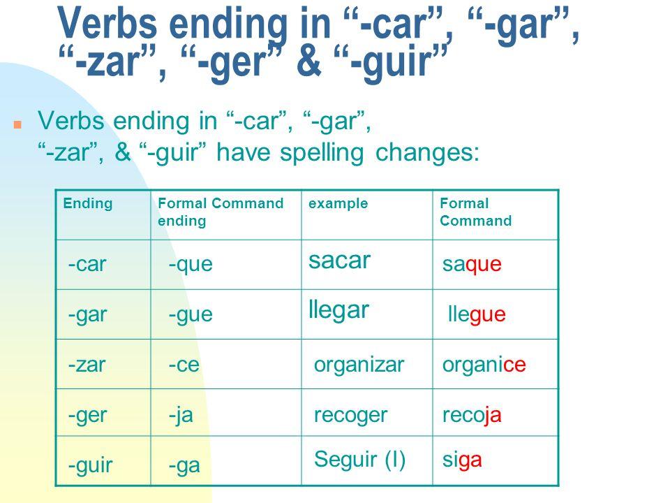 Verbs ending in -car , -gar , -zar , -ger & -guir