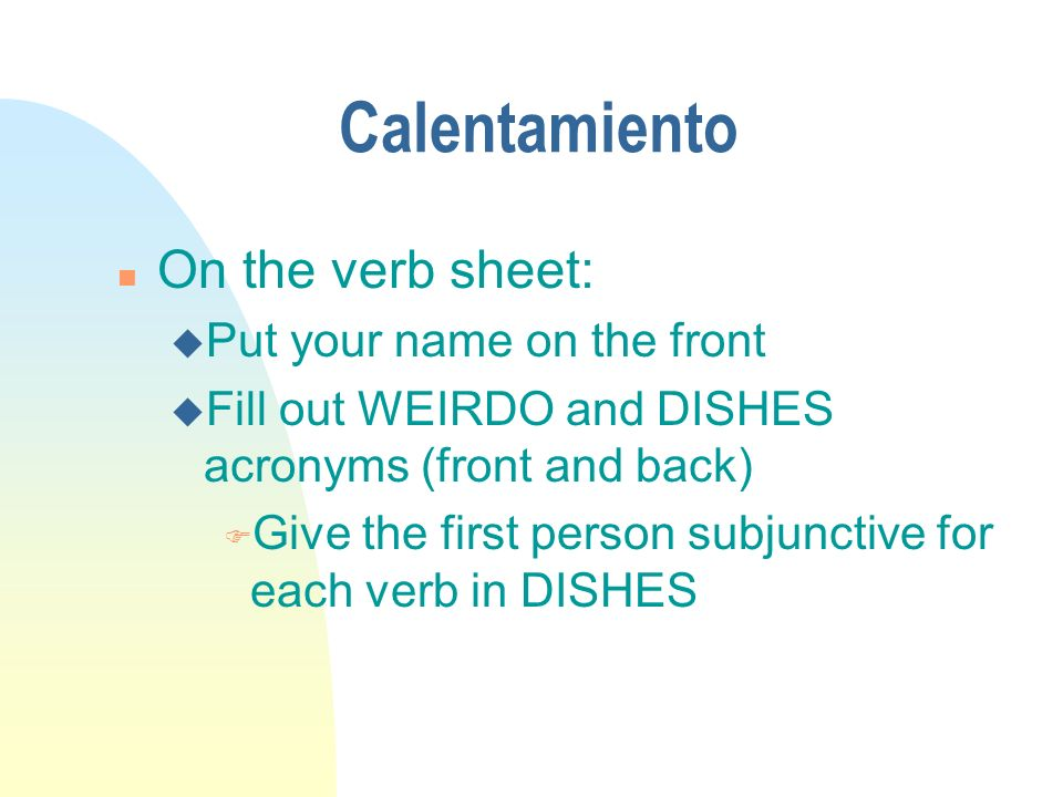 Calentamiento On the verb sheet: Put your name on the front