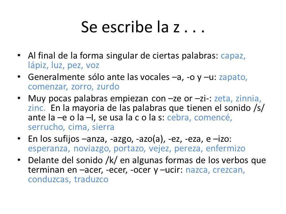 Se escribe la z . . .Al final de la forma singular de ciertas palabras: capaz, lápiz, luz, pez, voz.