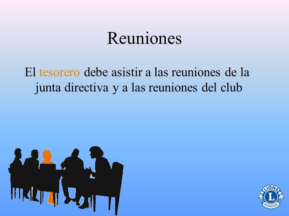 Reuniones El tesorero debe asistir a las reuniones de la junta directiva y a las reuniones del club.