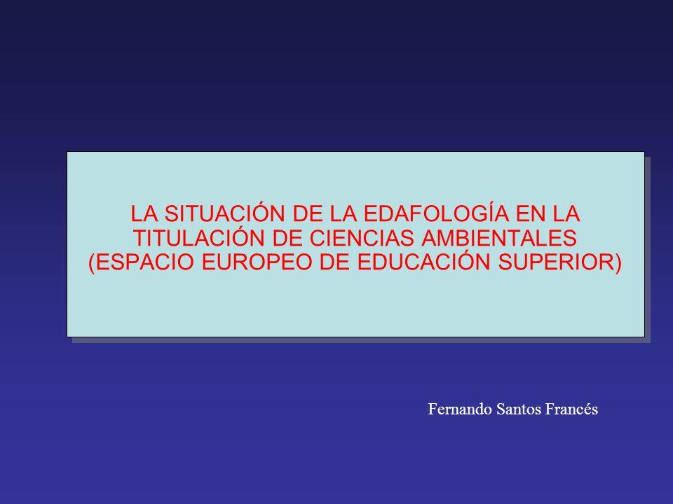 LA SITUACIÓN DE LA EDAFOLOGÍA EN LA TITULACIÓN DE CIENCIAS AMBIENTALES (ESPACIO EUROPEO DE EDUCACIÓN SUPERIOR)