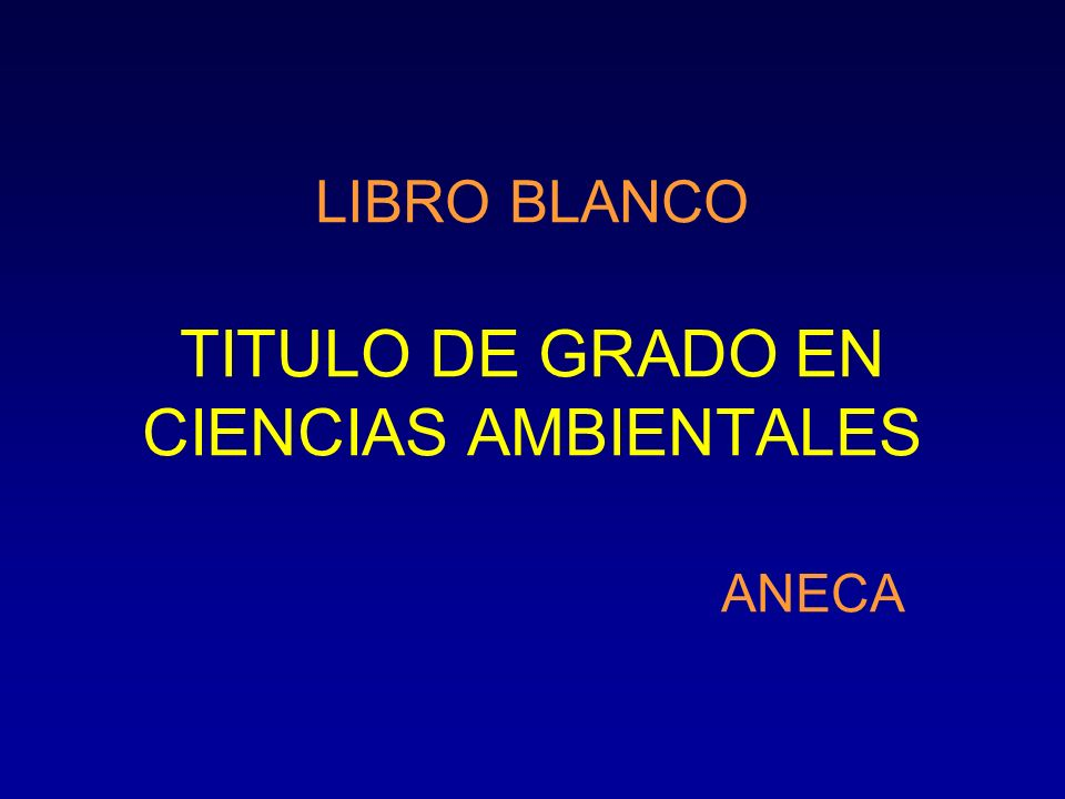 LIBRO BLANCO TITULO DE GRADO EN CIENCIAS AMBIENTALES ANECA