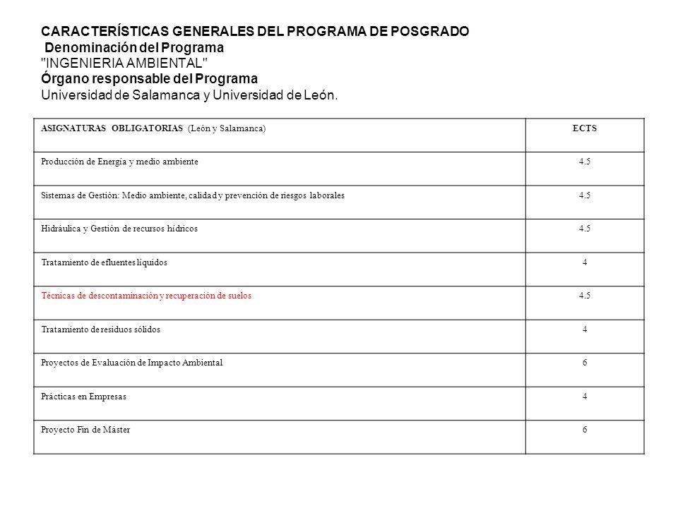 CARACTERÍSTICAS GENERALES DEL PROGRAMA DE POSGRADO Denominación del Programa INGENIERIA AMBIENTAL Órgano responsable del Programa Universidad de Salamanca y Universidad de León.