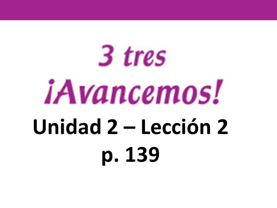 Unidad 2 – Lección 2 p. 139