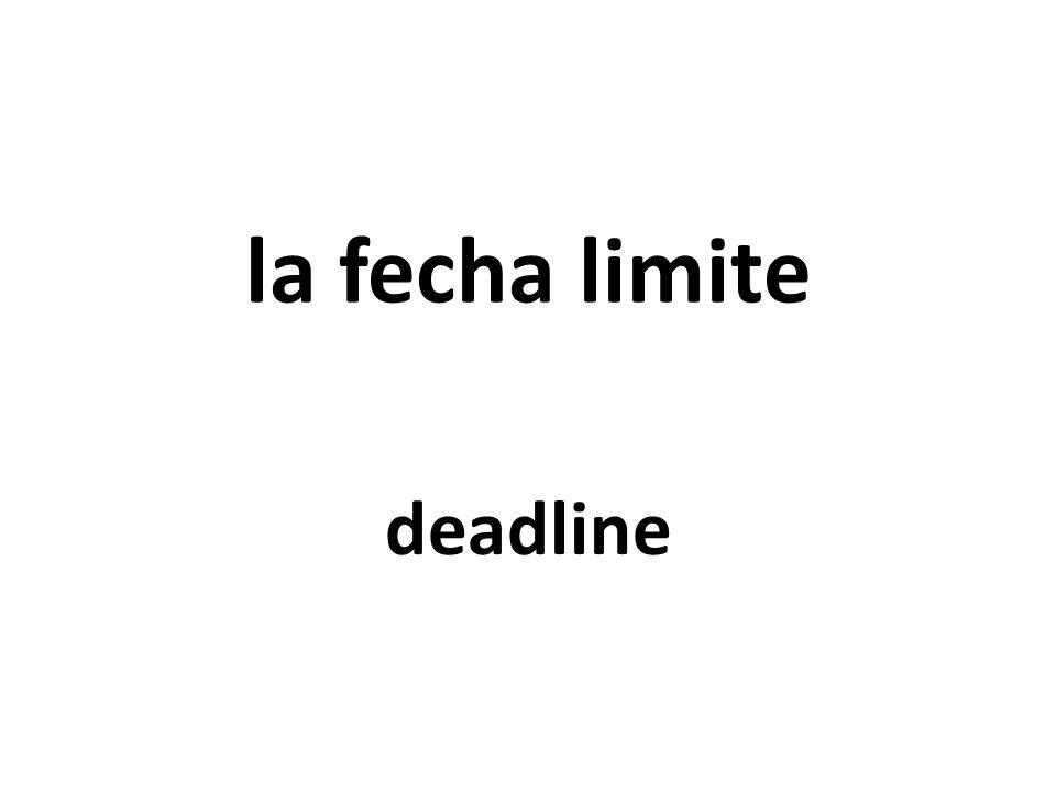 la fecha limite deadline