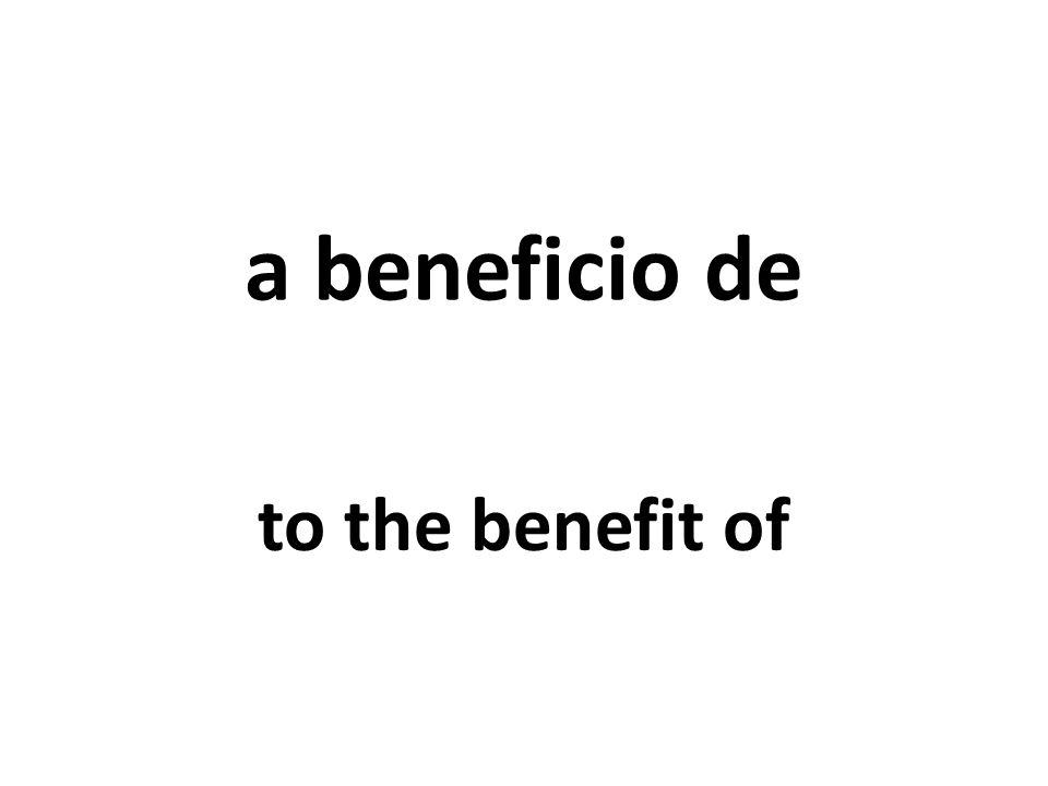 a beneficio de to the benefit of