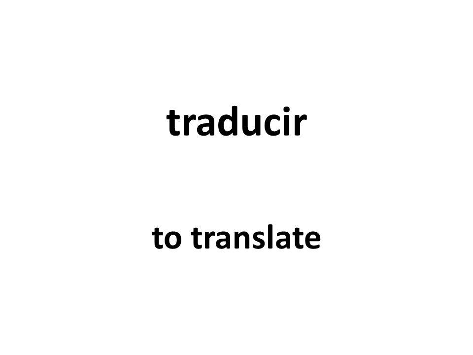 traducir to translate