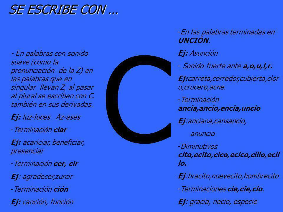 C SE ESCRIBE CON … En las palabras terminadas en UNCIÓN. Ej: Asunción