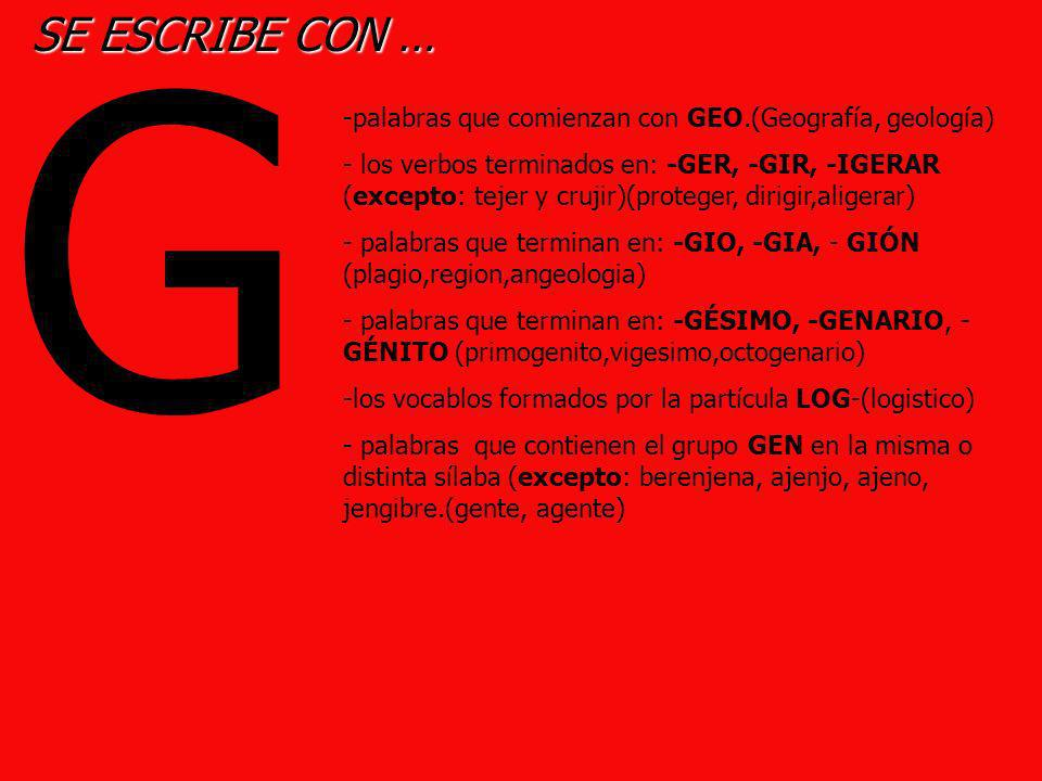 G SE ESCRIBE CON … palabras que comienzan con GEO.(Geografía, geología)