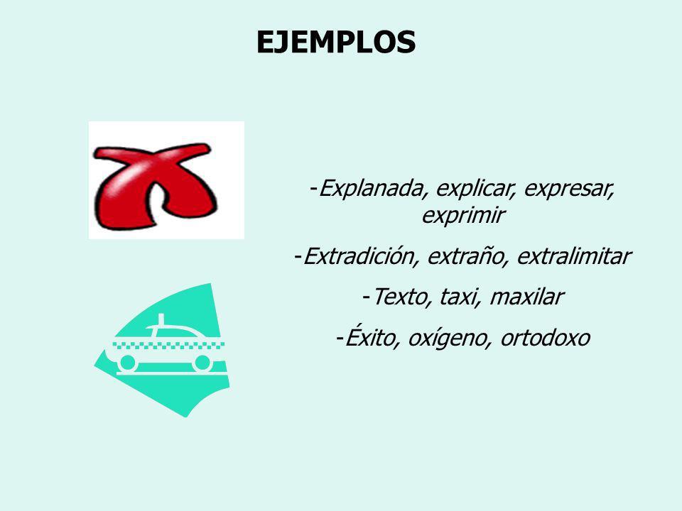 EJEMPLOS Explanada, explicar, expresar, exprimir