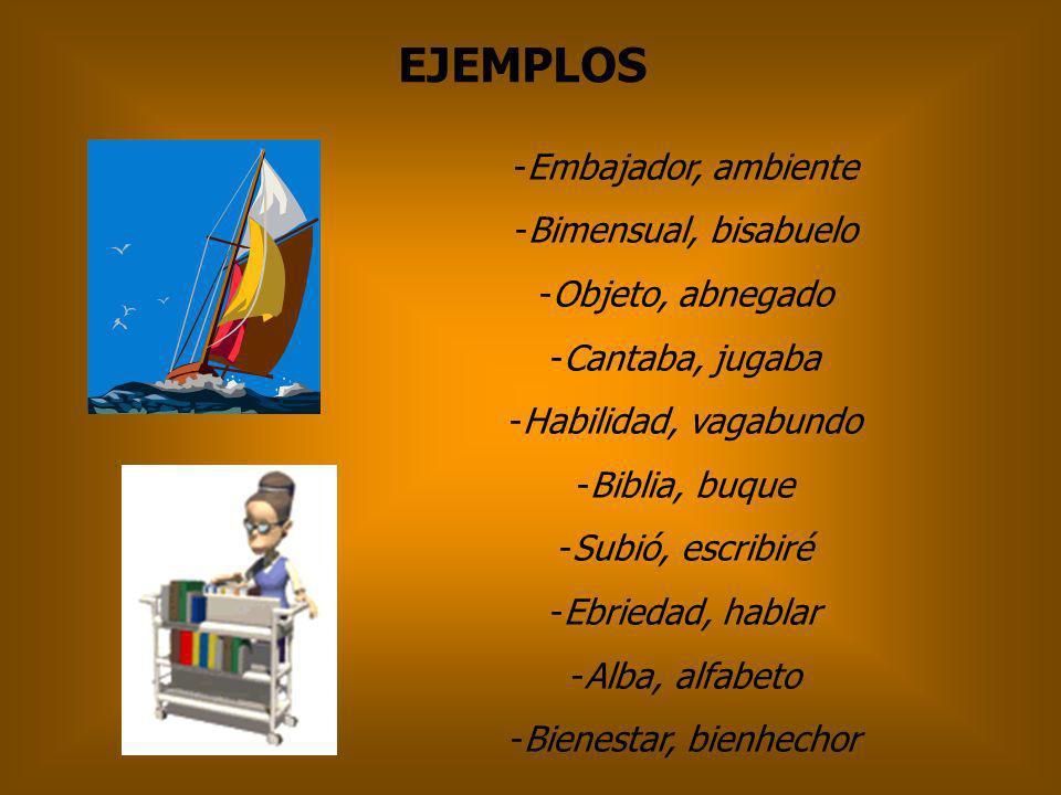 EJEMPLOS Embajador, ambiente Bimensual, bisabuelo Objeto, abnegado