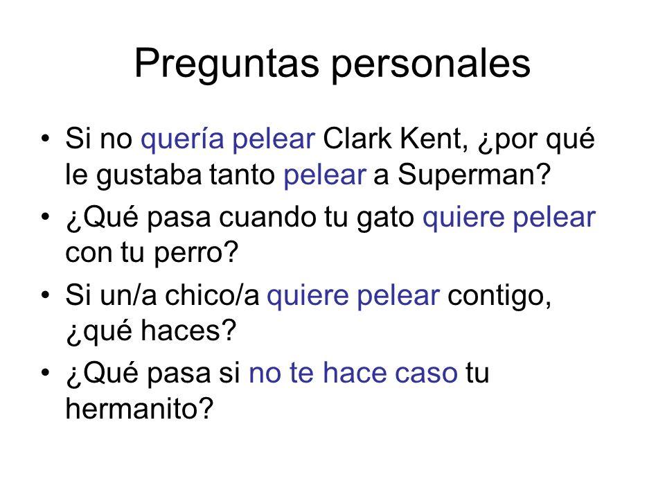 Preguntas personales Si no quería pelear Clark Kent, ¿por qué le gustaba tanto pelear a Superman