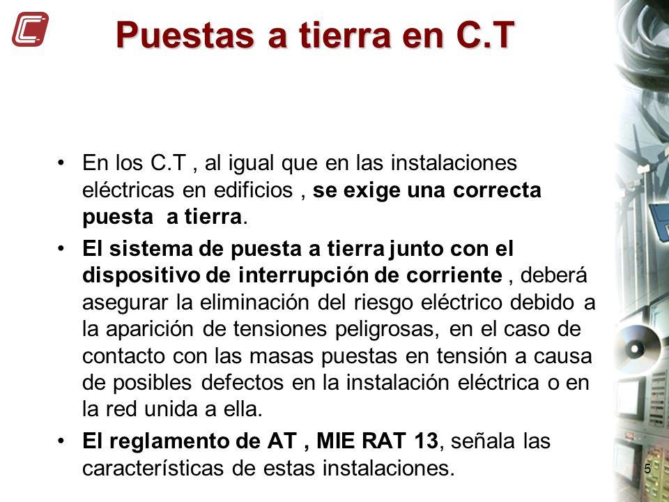 Puestas a tierra en C.T En los C.T , al igual que en las instalaciones eléctricas en edificios , se exige una correcta puesta a tierra.