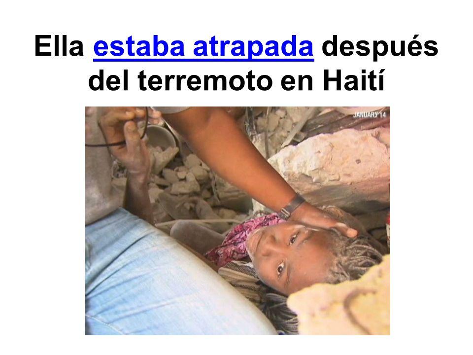 Ella estaba atrapada después del terremoto en Haití