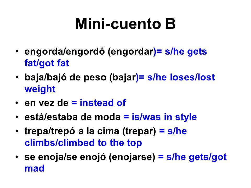 Mini-cuento B engorda/engordó (engordar)= s/he gets fat/got fat