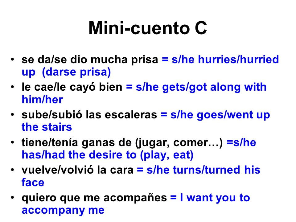 Mini-cuento C se da/se dio mucha prisa = s/he hurries/hurried up (darse prisa) le cae/le cayó bien = s/he gets/got along with him/her.