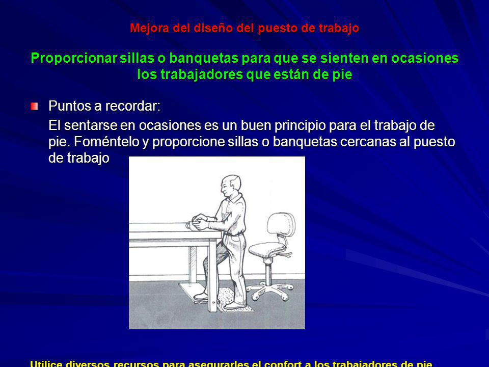 Mejora del diseño del puesto de trabajo Proporcionar sillas o banquetas para que se sienten en ocasiones los trabajadores que están de pie