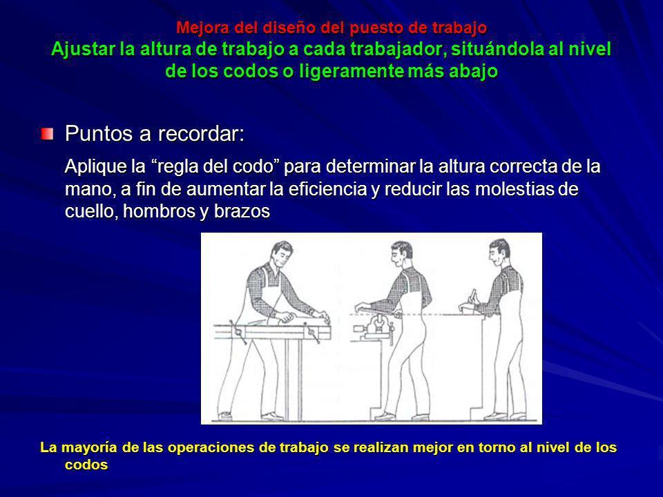Mejora del diseño del puesto de trabajo Ajustar la altura de trabajo a cada trabajador, situándola al nivel de los codos o ligeramente más abajo
