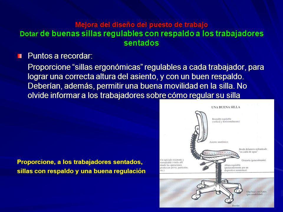 Mejora del diseño del puesto de trabajo Dotar de buenas sillas regulables con respaldo a los trabajadores sentados