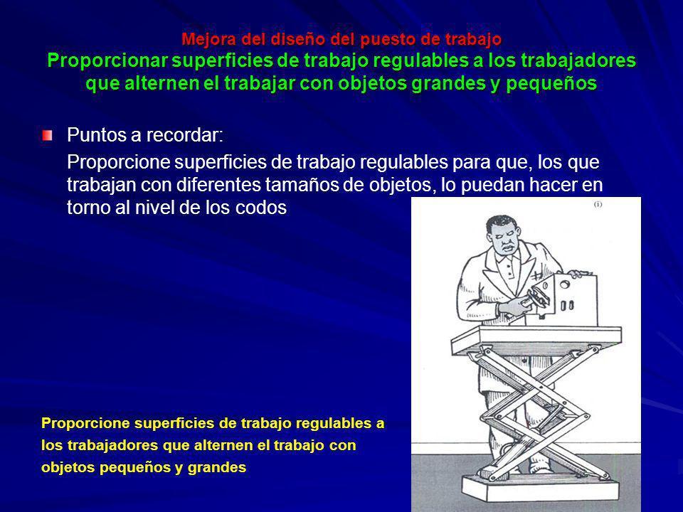 Mejora del diseño del puesto de trabajo Proporcionar superficies de trabajo regulables a los trabajadores que alternen el trabajar con objetos grandes y pequeños