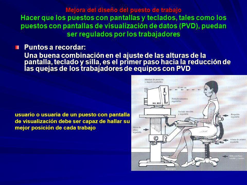 Mejora del diseño del puesto de trabajo Hacer que los puestos con pantallas y teclados, tales como los puestos con pantallas de visualización de datos (PVD), puedan ser regulados por los trabajadores