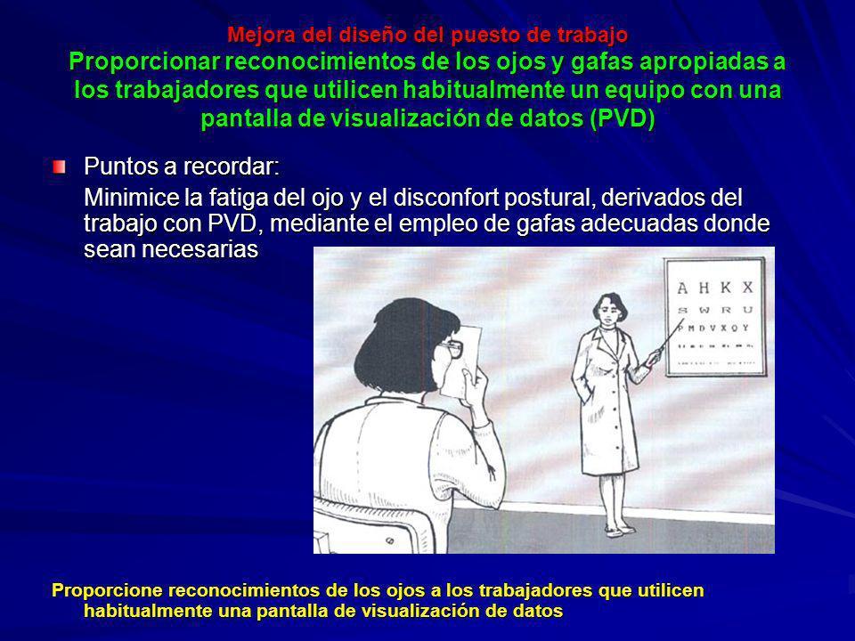 Mejora del diseño del puesto de trabajo Proporcionar reconocimientos de los ojos y gafas apropiadas a los trabajadores que utilicen habitualmente un equipo con una pantalla de visualización de datos (PVD)