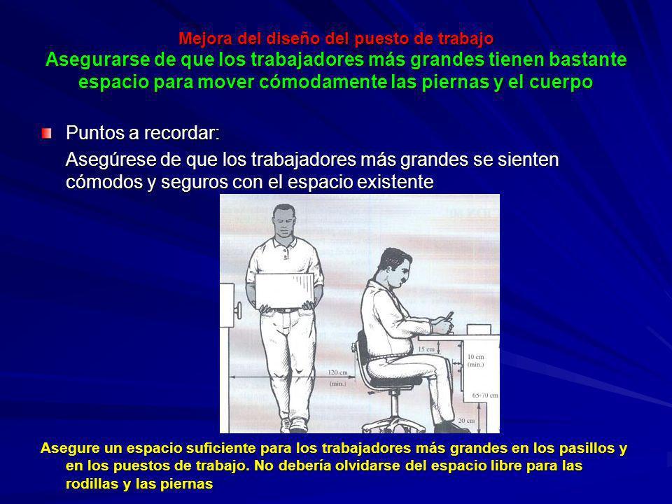 Mejora del diseño del puesto de trabajo Asegurarse de que los trabajadores más grandes tienen bastante espacio para mover cómodamente las piernas y el cuerpo