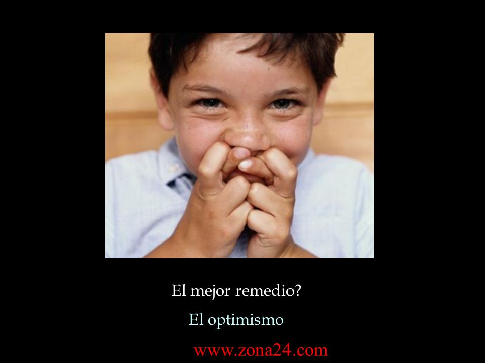 El mejor remedio El optimismo www.zona24.com