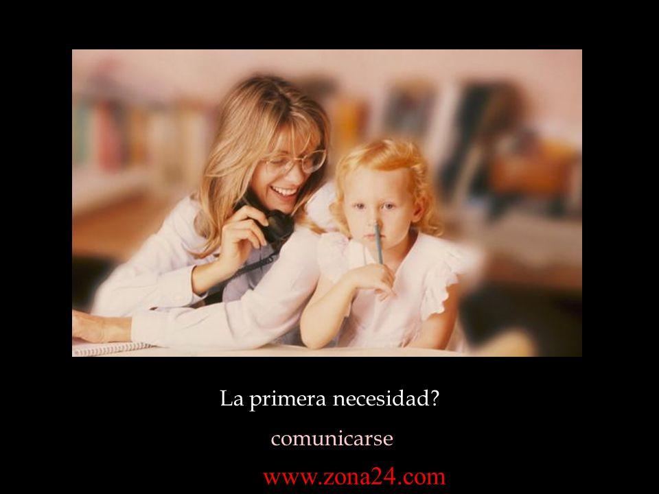 La primera necesidad comunicarse www.zona24.com
