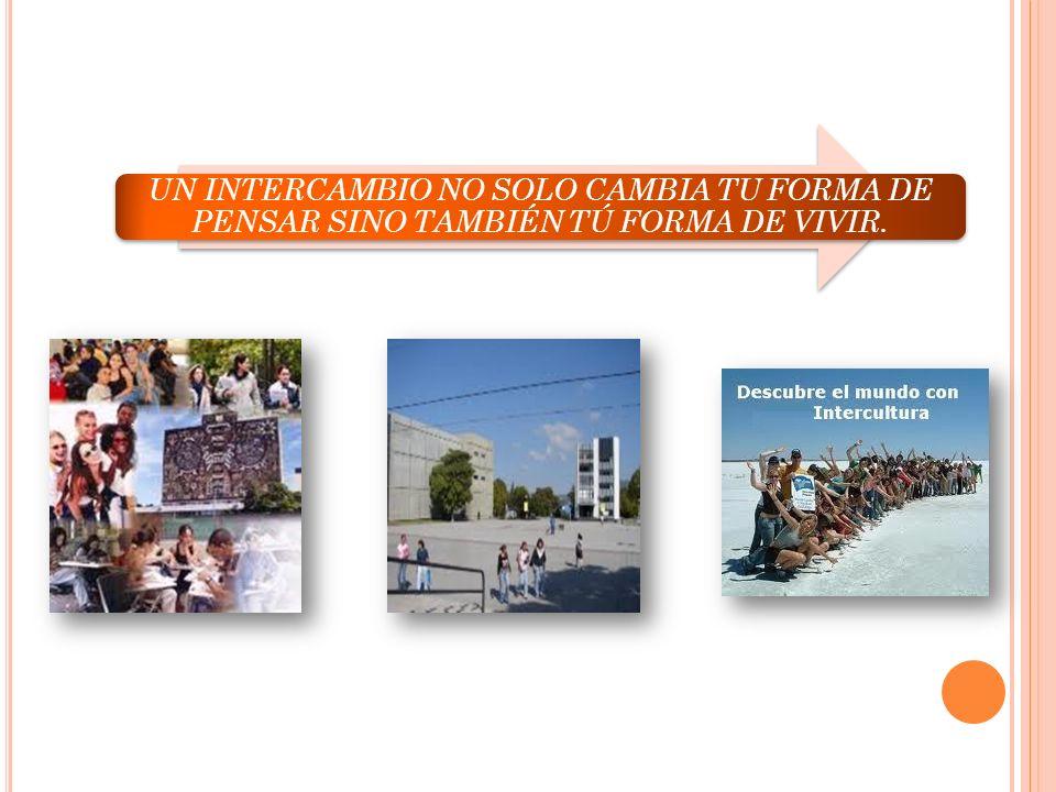 UN INTERCAMBIO NO SOLO CAMBIA TU FORMA DE PENSAR SINO TAMBIÉN TÚ FORMA DE VIVIR.