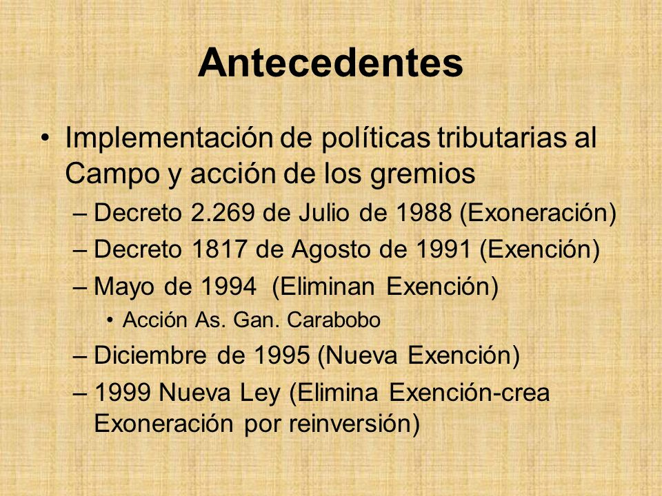AntecedentesImplementación de políticas tributarias al Campo y acción de los gremios. Decreto 2.269 de Julio de 1988 (Exoneración)