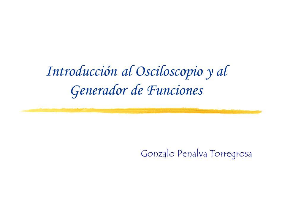 Introducción al Osciloscopio y al Generador de Funciones