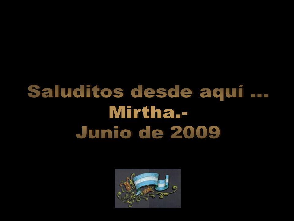 Saluditos desde aquí ... Mirtha.- Junio de 2009