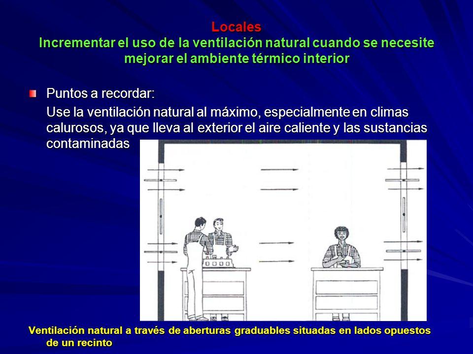 Locales Incrementar el uso de la ventilación natural cuando se necesite mejorar el ambiente térmico interior