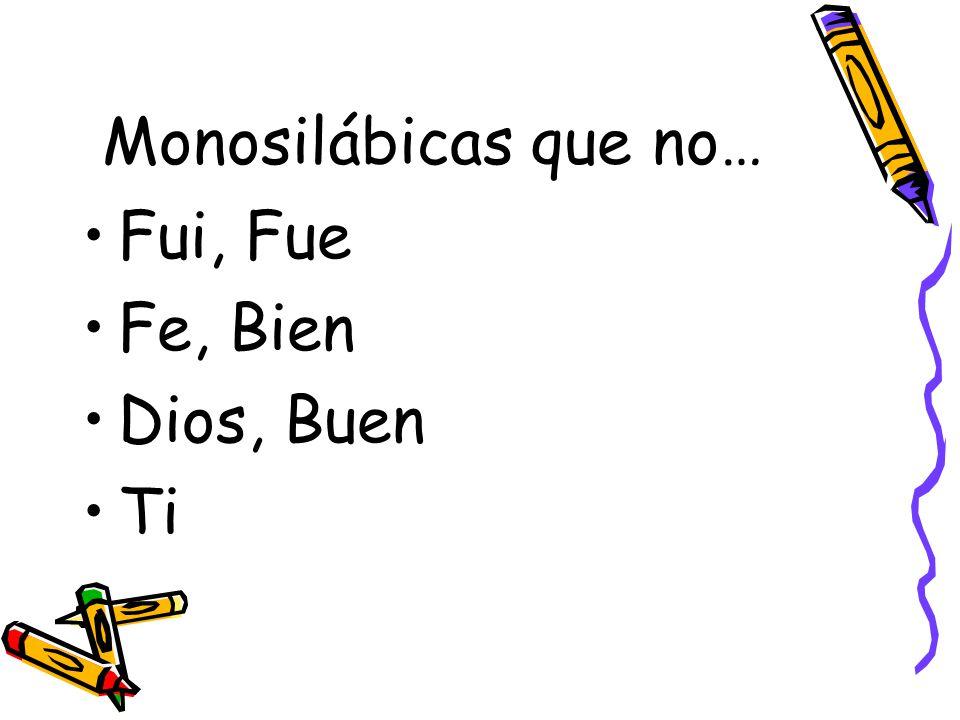 Monosilábicas que no… Fui, Fue Fe, Bien Dios, Buen Ti