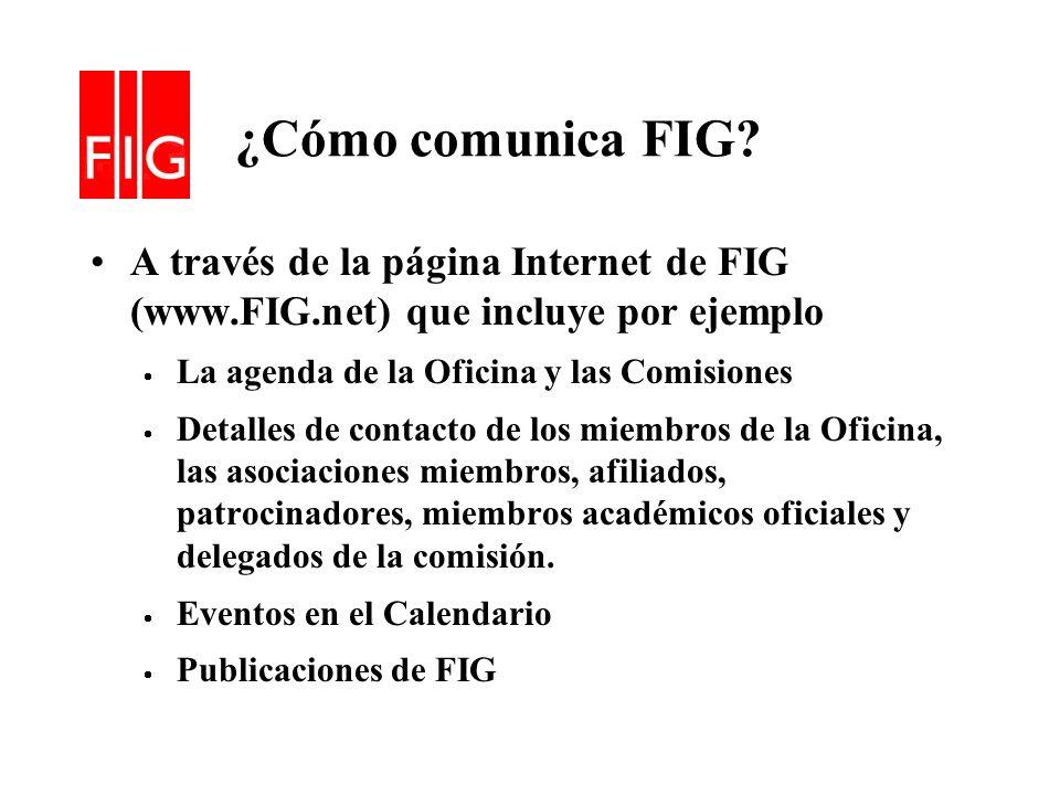 ¿Cómo comunica FIG A través de la página Internet de FIG (www.FIG.net) que incluye por ejemplo. La agenda de la Oficina y las Comisiones.