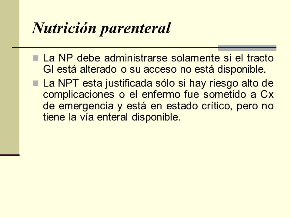 Nutrición parenteral La NP debe administrarse solamente si el tracto GI está alterado o su acceso no está disponible.