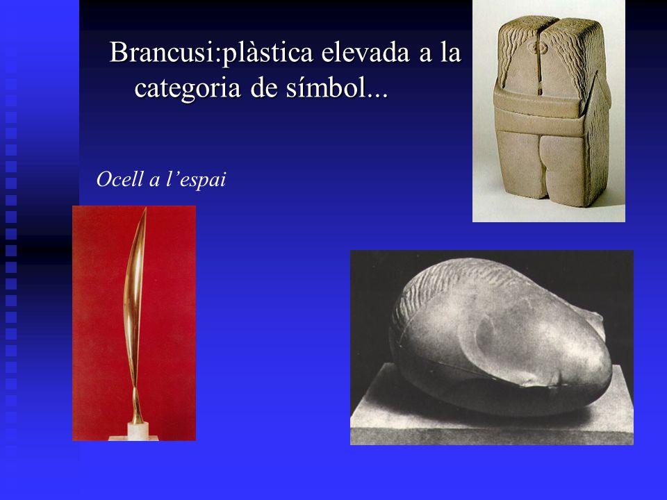 Brancusi:plàstica elevada a la categoria de símbol...