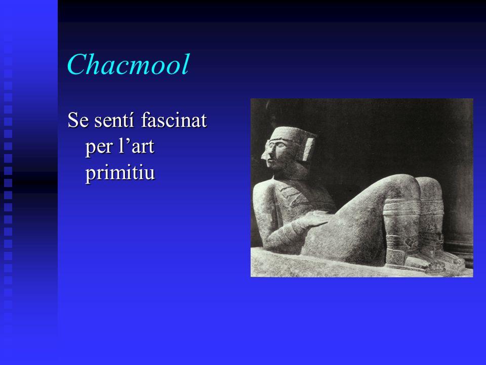 Chacmool Se sentí fascinat per l'art primitiu